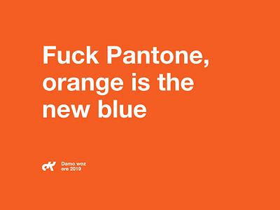 Blue Nope 2019 thoughts orange pantone