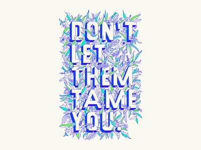 Don't Let Them Tame You - Print