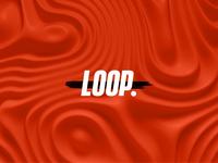Loop. Loop.