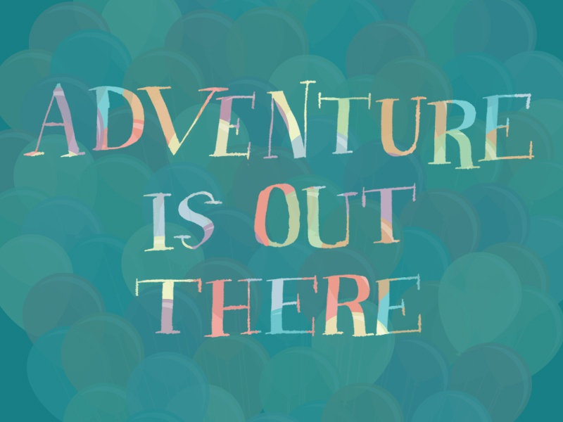 Adventure Is Out There By Sully Dribbble