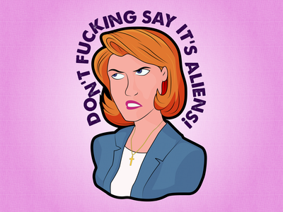 Don't F**king Say It's Aliens! aliens dana scully x-files drawings drawing vector illustration