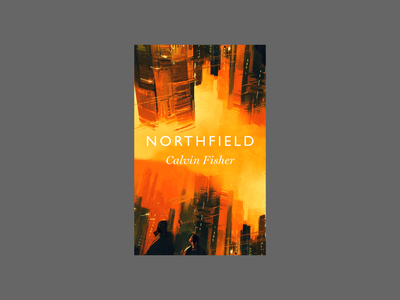 Northfield by Calvin Fisher science fiction typography cover artwork illustration cover art book design book covers book cover design book cover art book cover book