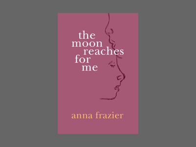 The Moon Reaches for Me by Anna Frazier typography poetry illustration design cover artwork cover art book design book covers book cover design book cover art book cover book