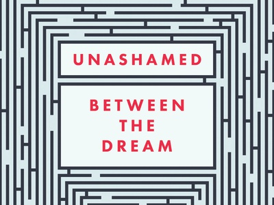 Unashamed: Between the Dream