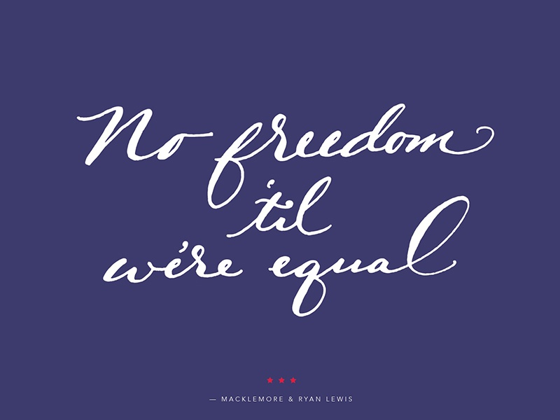No Freedom 'til We're Equal black lives matter civil rights lgbtq freedom song lyrics hand lettering lettering script