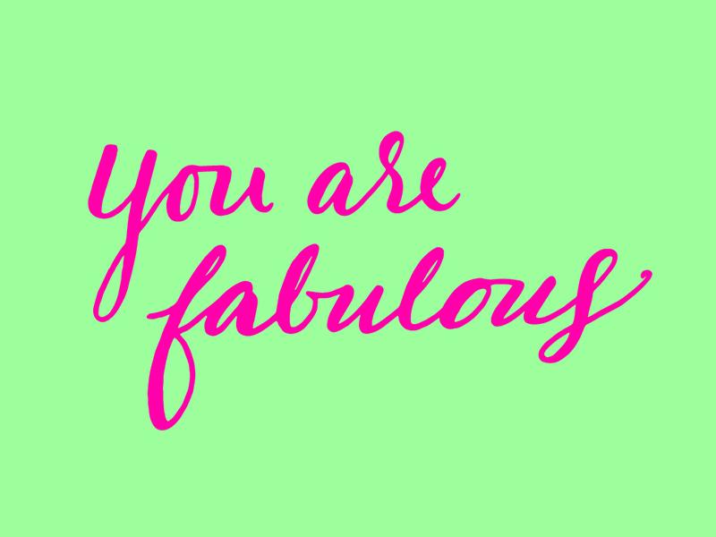 You are Fabulous hand lettering happy fabulous positivity type inspiration motivation script lettering