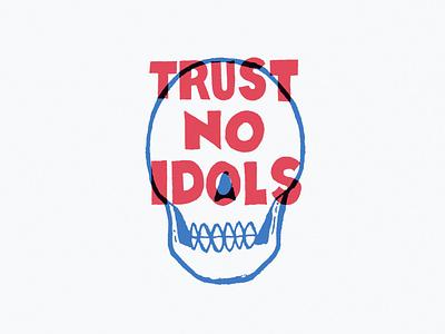 Trust No Idols trusted seller skepticism skeptic trust idols skull design illustration