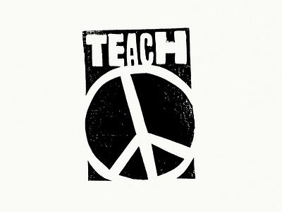 Teach Peace design typography illustration diy rough raw ink lino print linoprint linoleum linocut block print education teach peaceful peace sign peace