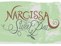 Lettering for Narcissa and the Sweet Pea