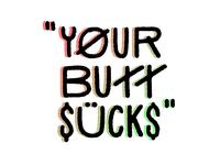 Your Butt Sucks