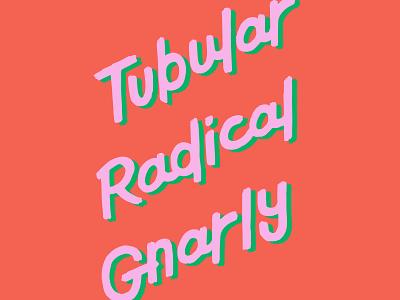 Tubular, Radical, Gnarly ninja turtles handdrawn typography type lettering gnarly radical tubular
