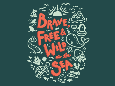 brave, free, and wild as the sea