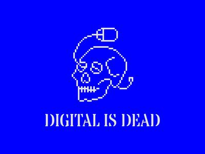 Digital Is Dead