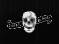 Digital Is Dead: Part II