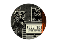Good 25: Code Fast, Die Young
