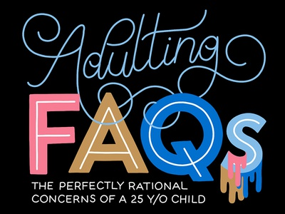 Adulting FAQs swashes design handmade type type drip illustration adulting adult adultingfaqs logo flourishes typography handlettering swash swirl script lettering