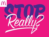 McDonalds –Stop. Really? – Lettered