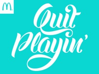 McDonalds – Quit Playin' – Lettered