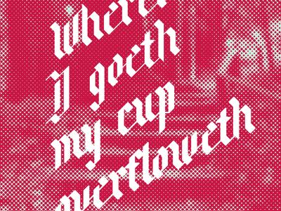 Wherever I goeth, my cup overfloweth. lettering blackletter