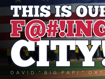 """""""This Is Our F@#!ing City"""" David Ortiz"""