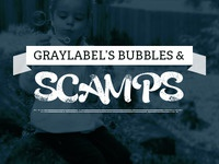 Graylabel's Bubbles & Scamps