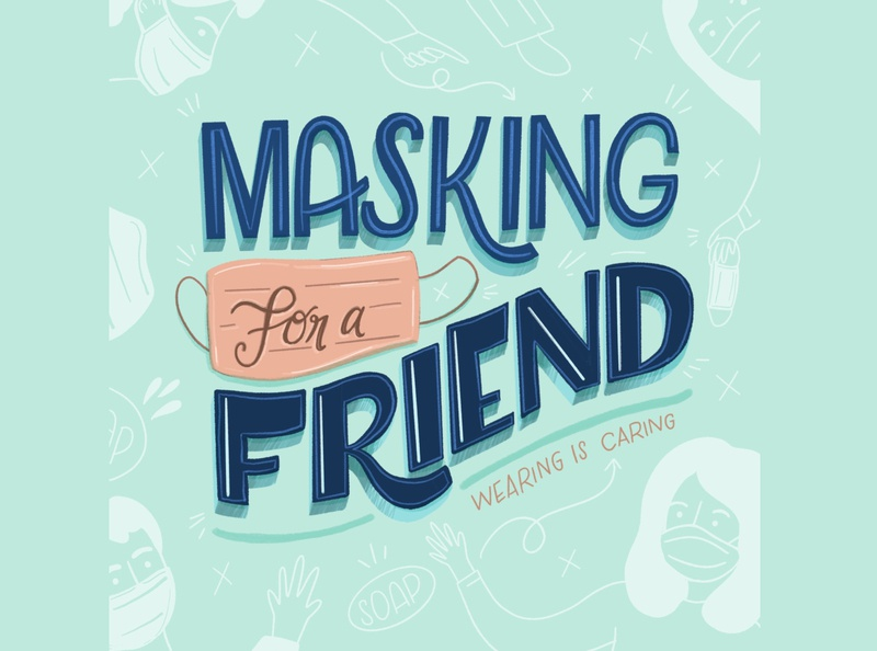 Masking for a Friend people illustration care wash puns face covering mask illustration typographic typeface lettering wear a mask coronavirus masks hand lettering typography hand drawn illustration