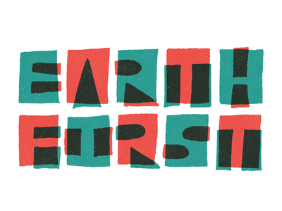Earth First! rewilding wild earth-first nature mid-modern hand-lettering lettering