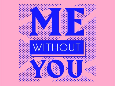 Me Without You me without you rose pink bleu blue band hommage dots pattern graphic design typography