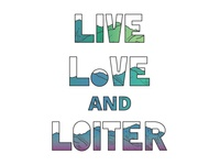 Live, Love, and Loiter