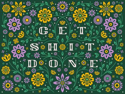 Get Shit Done design pattern ornate illustration floral illustration flowers floral pattern flower floral