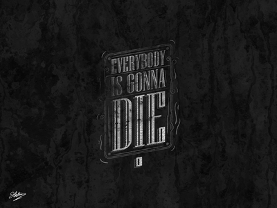 Everybody is gonna die calligraphy design typography illustration