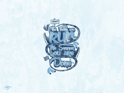 The faster you run, The sooner you are Done design typography illustration