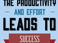 The productivity and effort, leads to success.