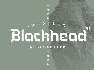 Blackhead Typeface   Font media instagram modern gothic family font professional work business name letters illustration design custom type typography headfonts font typeface