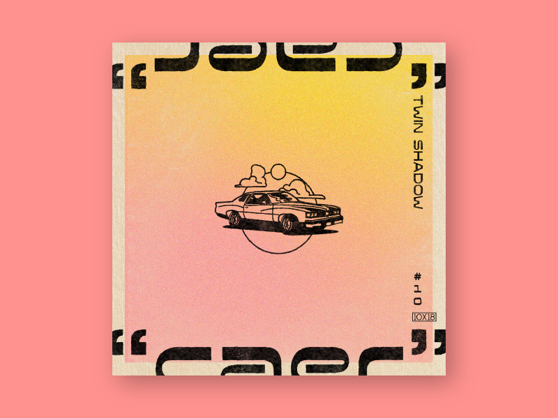 10x18 #10: Caer by Twin Shadow cover art pink gradient retro car record twin shadow music cover album 10x18