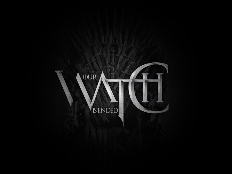 Our Watch Is Ended typogaphy targaryen lannister stark metal design lettering iron throne game of thrones watch