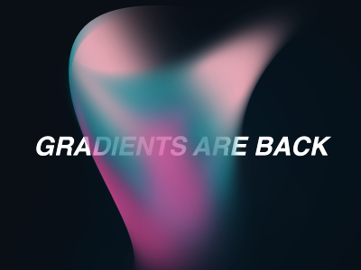Gradients are back