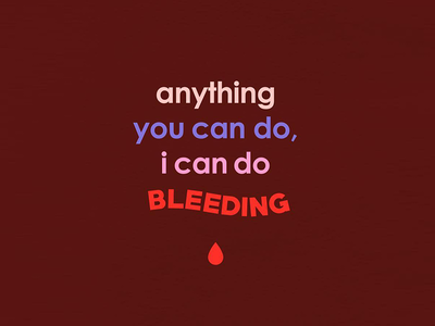 Anything You Can Do, I Can Do Bleeding