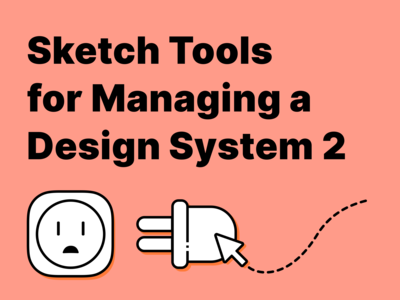 Sketch Tools for Managing a Design System2