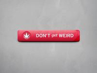 Dont Get Weird
