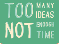 Too Many Ideas, Not Enough Time