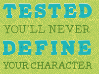 If You're Never Tested, You'll Never Define Your Character