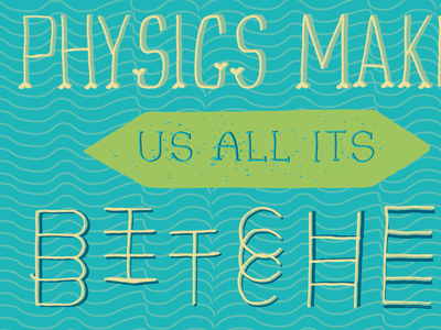 Physics Makes Us All Its Bitches design words to live by words of wisdom drawn lettering series colorful daily thoughts page book ypsilanti ann arbor cute illustration feelings mood progress process fun personal vector bitmap shapes drawing attachment letters cropped hand drawn