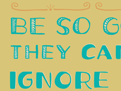 Be So Good They CANNOT Ignore You! hand drawn letters drawing shapes bitmap vector personal fun process progress mood feelings illustration cute ann arbor ypsilanti book page thoughts daily colorful series lettering drawn words of wisdom words to live by design