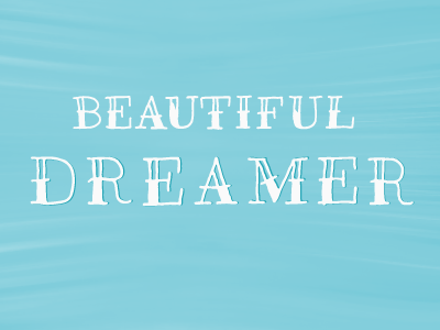 Beautiful Dreamer. design words to live by words of wisdom drawn lettering series colorful daily thoughts page book ypsilanti ann arbor cute illustration feelings mood progress process fun personal vector bitmap shapes drawing letters hand drawn