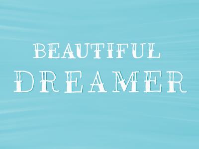 Beautiful Dreamer.