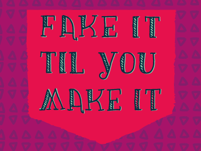 Fake It Til You Make It hand drawn letters drawing shapes bitmap vector personal fun process progress mood feelings illustration cute ann arbor ypsilanti book page thoughts daily colorful series lettering drawn words of wisdom words to live by design