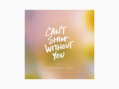 Can't Smile Without You sleeping at last music cover handwriting