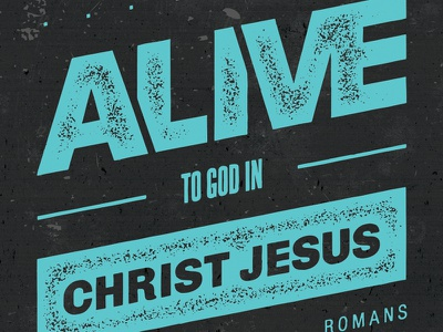 Romans 6:11 - Distressed typography verse bible romans christ alive distressed texture stamp nimbus sans chivo steelfish