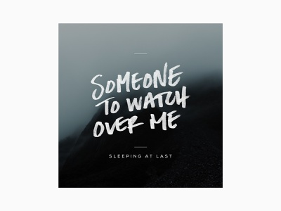 Someone To Watch Over Me sleeping at last cover handwriting lettering